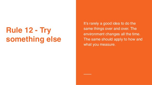 Rule 12 - Try something else It's rarely a good idea to do the same things over and over. The environment changes all the ...