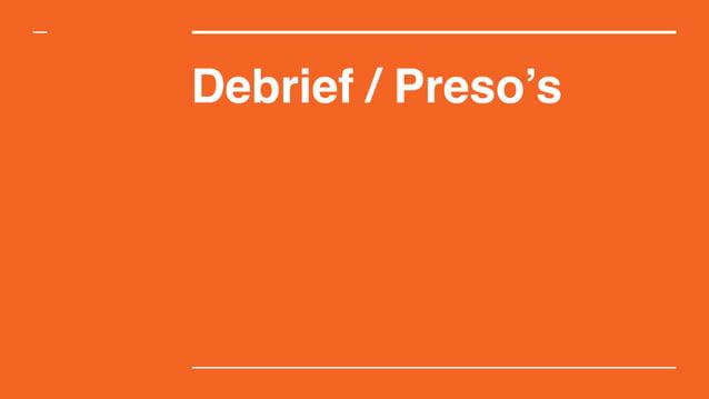 Debrief / Preso's