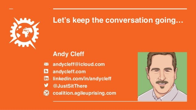 Let's keep the conversation going… Andy Cleff andycleff@icloud.com andycleff.com linkedin.com/in/andycleff @JustSitThere c...