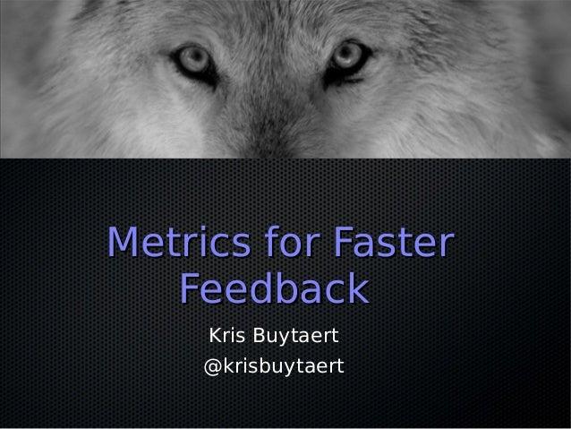 Metrics for Faster   Feedback    Kris Buytaert    @krisbuytaert