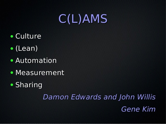 C(L)AMS●   Culture●   (Lean)●   Automation●   Measurement●   Sharing              Damon Edwards and John Willis           ...