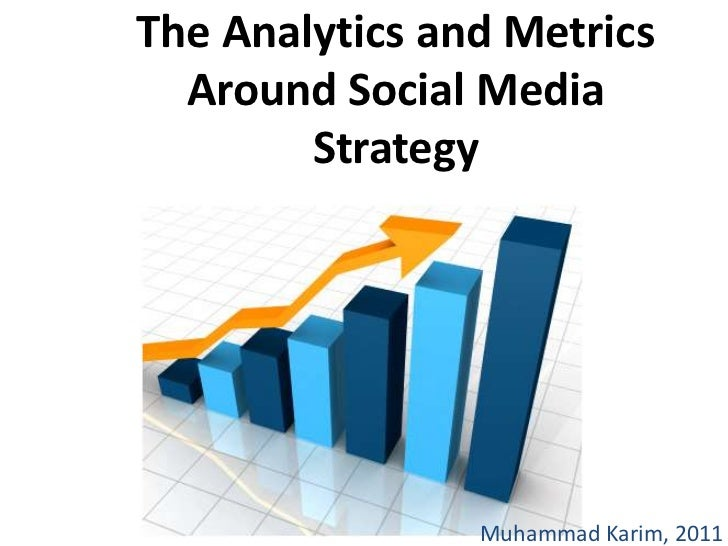 The Analytics and Metrics Around Social Media Strategy<br />Muhammad Karim, 2011<br />
