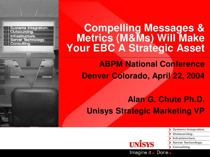 Compelling Messages &   Metrics (M&Ms) Will Make Your EBC A Strategic Asset      ABPM National Conference   Denver Colorad...