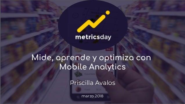 Mide, aprende y optimiza con Mobile Analytics Priscilla Avalos marzo 2018 1