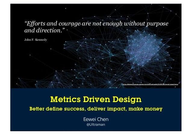 eewei@emoti.vu / @emotivu / Emoti.vu Metrics Driven Design Better define success, deliver impact, make money Eewei Chen @U...