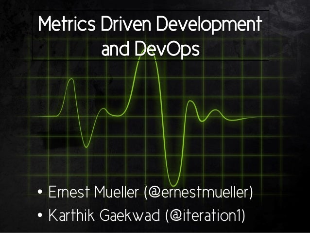 • Ernest Mueller (@ernestmueller) • Karthik Gaekwad (@iteration1)