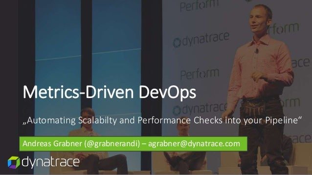 "Metrics-Driven DevOps ""Automating Scalabilty and Performance Checks into your Pipeline"" Andreas Grabner (@grabnerandi) – a..."