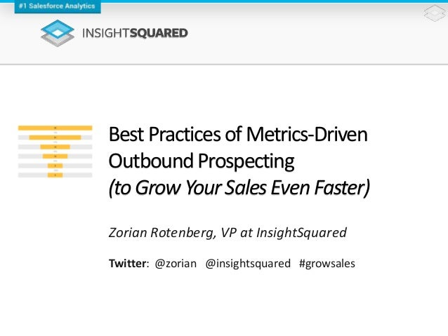 BestPractices ofMetrics-Driven OutboundProspecting (toGrowYour SalesEven Faster) Zorian Rotenberg, VP at InsightSquared Tw...