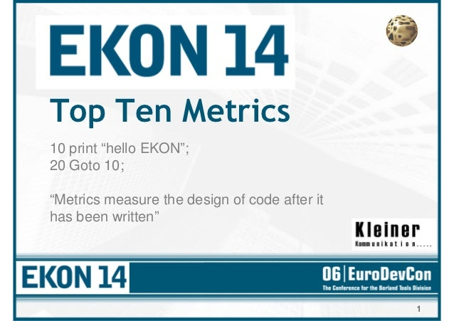 "Top Ten Metrics10 print ""hello EKON"";20 Goto 10;""Metrics measure the design of code after ithas been written""             ..."