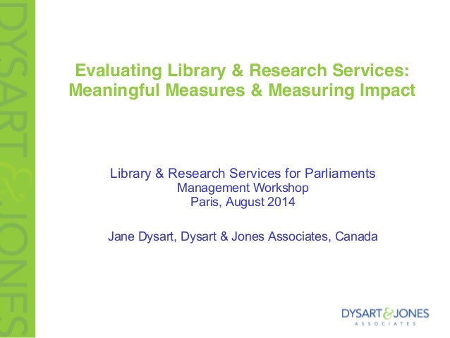 Evaluating Library & Research Services: Meaningful Measures & Measuring Impact Library & Research Services for Parliaments...