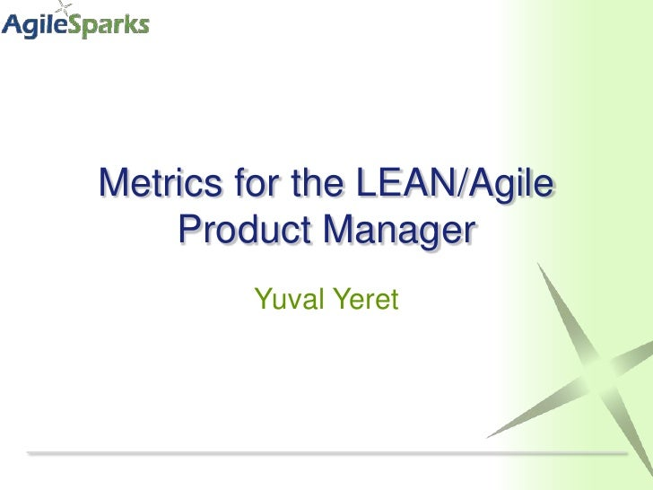 Metrics for the LEAN/Agile Product Manager<br />Yuval Yeret<br />