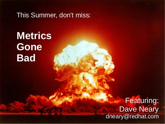 This Summer, don't miss: Metrics Gone Bad Featuring: Dave Neary dneary@redhat.com