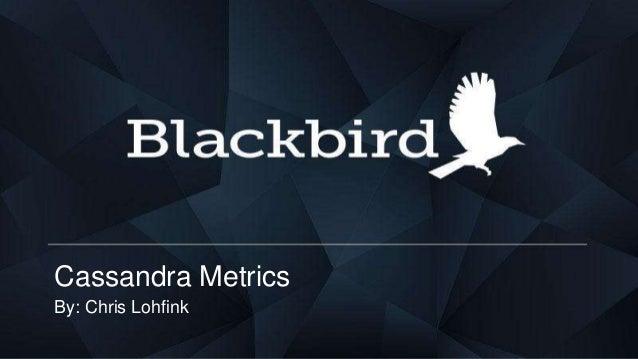 Cassandra Metrics By: Chris Lohfink
