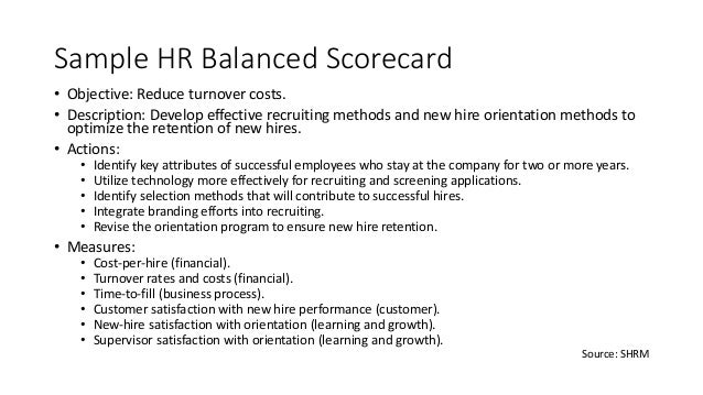 Sample HR Balanced Scorecard • Objective: Reduce turnover costs. • Description: Develop effective recruiting methods and n...