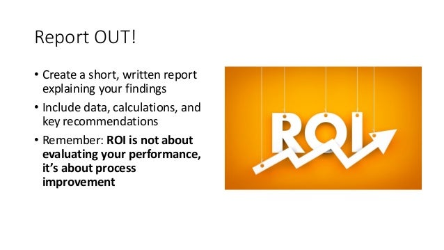 Report OUT! • Create a short, written report explaining your findings • Include data, calculations, and key recommendation...