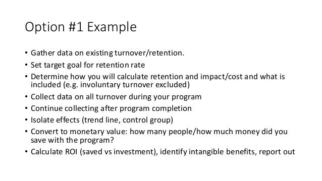 Option #1 Example • Gather data on existing turnover/retention. • Set target goal for retention rate • Determine how you w...