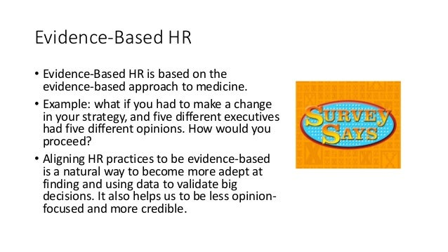 Evidence-Based HR • Evidence-Based HR is based on the evidence-based approach to medicine. • Example: what if you had to m...