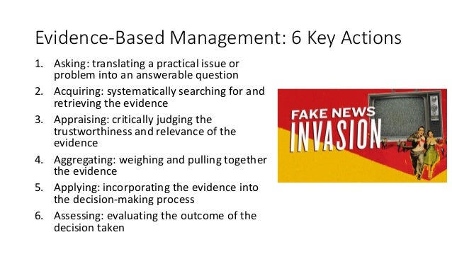 Evidence-Based Management: 6 Key Actions 1. Asking: translating a practical issue or problem into an answerable question 2...