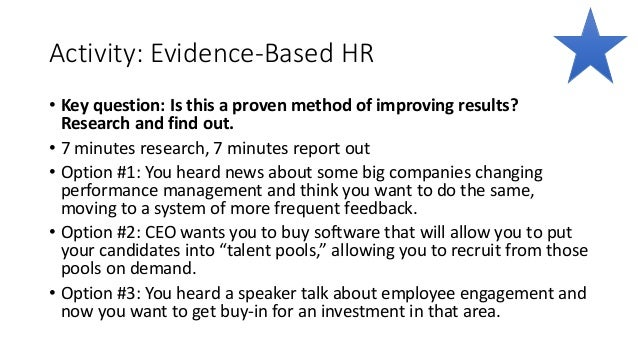 Activity: Evidence-Based HR • Key question: Is this a proven method of improving results? Research and find out. • 7 minut...