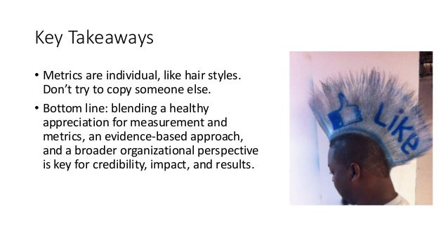 Key Takeaways • Metrics are individual, like hair styles. Don't try to copy someone else. • Bottom line: blending a health...