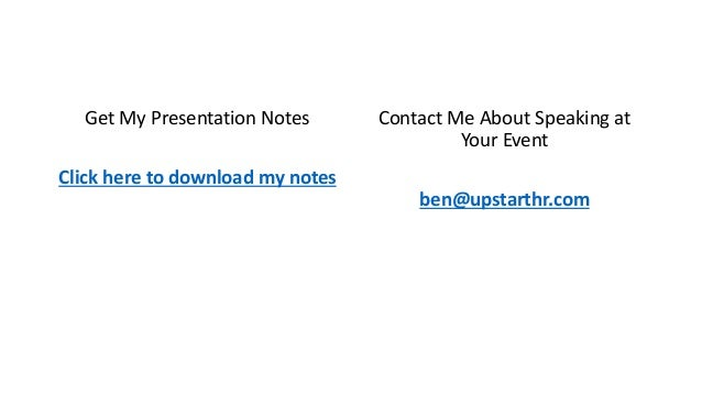 Get My Presentation Notes Click here to download my notes Contact Me About Speaking at Your Event ben@upstarthr.com