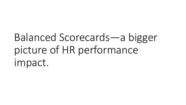 Balanced Scorecards—a bigger picture of HR performance impact.