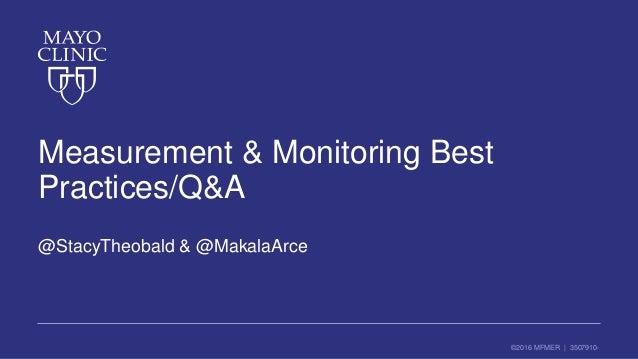©2016 MFMER | 3507910- Measurement & Monitoring Best Practices/Q&A @StacyTheobald & @MakalaArce