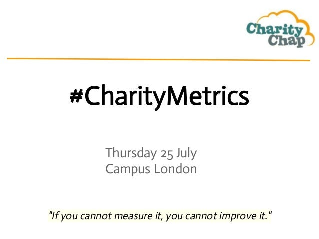 """#CharityMetrics Thursday 25 July Campus London """"If you cannot measure it, you cannot improve it."""""""