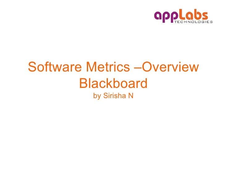 Software Metrics –Overview Blackboard by Sirisha N