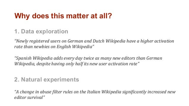"""Why does this matter at all? 1. Data exploration """"Newly registered users on German and Dutch Wikipedia have a higher activ..."""