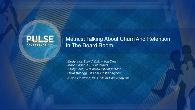 ©2015 Gainsight. All Rights Reserved. Metrics: Talking About Churn And Retention In The Board Room Moderator: David Spitz ...