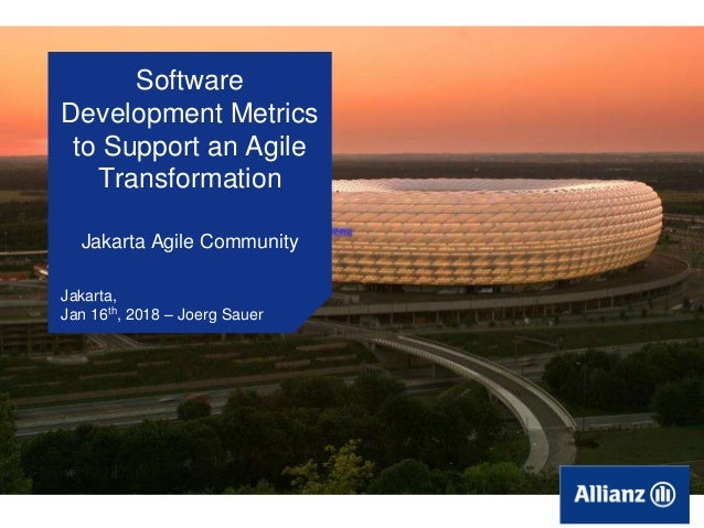 Software Development Metrics to Support an Agile Transformation Jakarta Agile Community Jakarta, Jan 16th, 2018 – Joerg Sa...