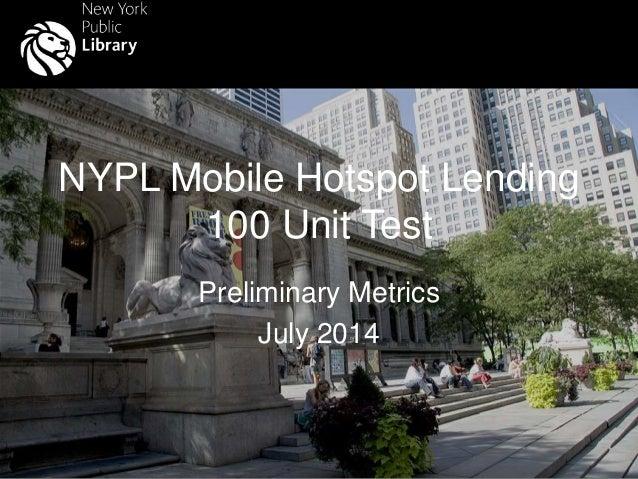 NYPL Mobile Hotspot Lending 100 Unit Test Preliminary Metrics July 2014