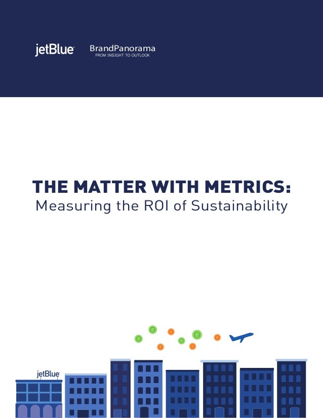 BrandPanorama THE MATTER WITH METRICS: Measuring the ROI of Sustainability