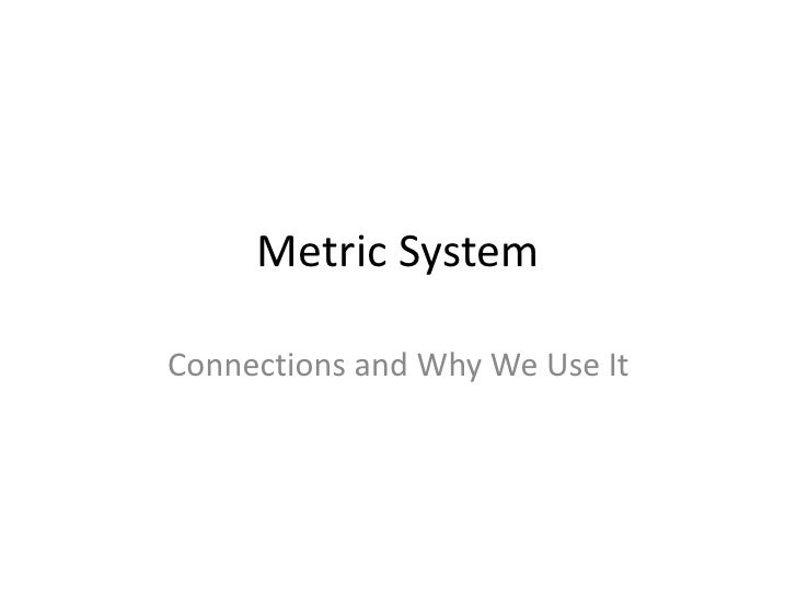Metric System<br />Connections and Why We Use It<br />