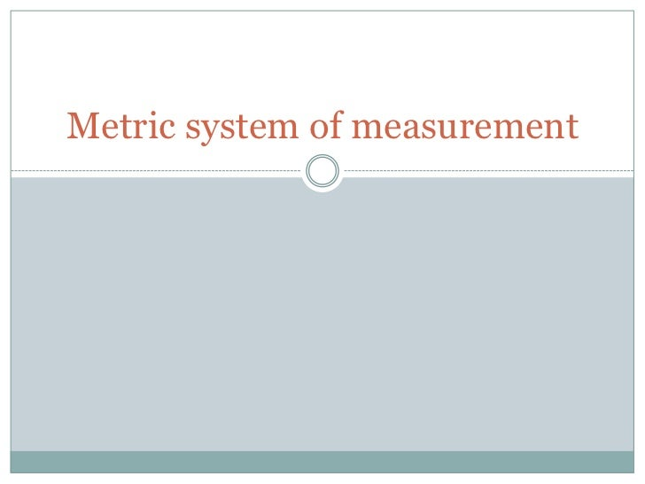 Metric system of measurement<br />