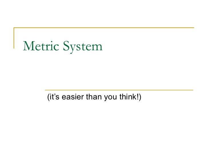 Metric System   (it's easier than you think!)