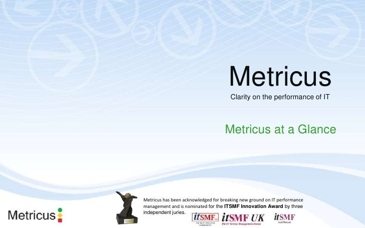 Metricus<br />Clarity on the performance of IT<br />Metricus at a Glance<br />Metricus has been acknowledged for breaking ...