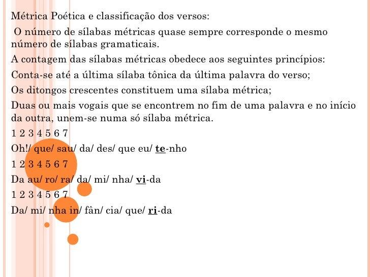 Métrica Poética e classificação dos versos:O número de sílabas métricas quase sempre corresponde o mesmonúmero de sílabas ...