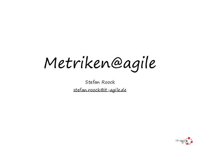 Metriken@agile Stefan Roock stefan.roock@it-agile.de