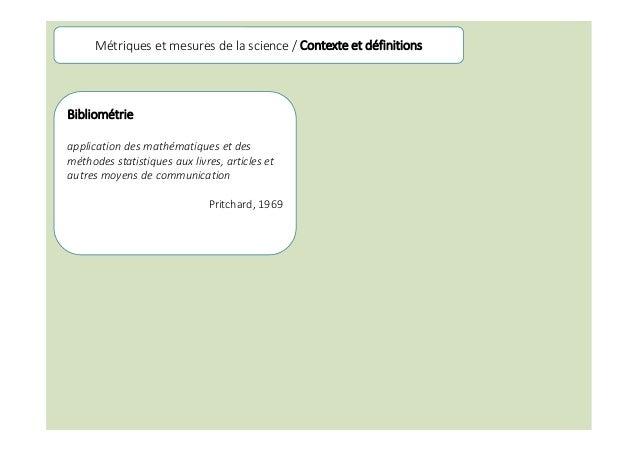 Métriques et mesures de la science / Contexte et définitions Bibliométrie application des mathématiques et des méthodes st...