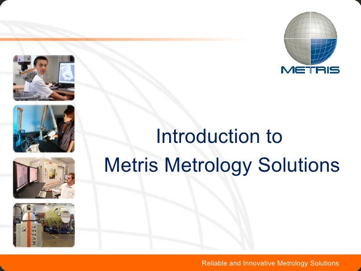 Introduction to  Metris Metrology Solutions Reliable and Innovative Metrology Solutions