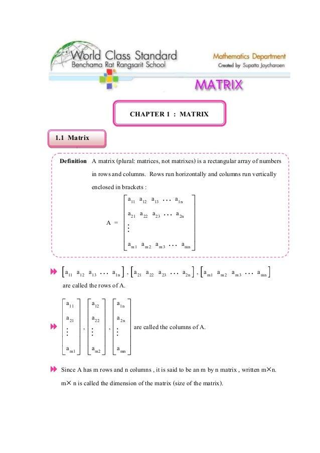 CHAPTER 1 : MATRIX 1.1 Matrix Definition A matrix (plural: matrices, not matrixes) is a rectangular array of numbers in ro...