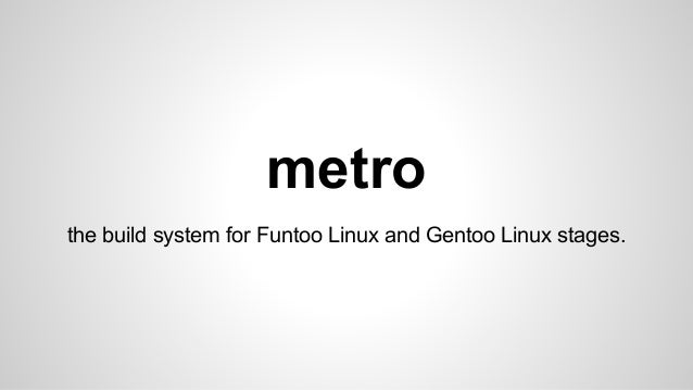 metro the build system for Funtoo Linux and Gentoo Linux stages.