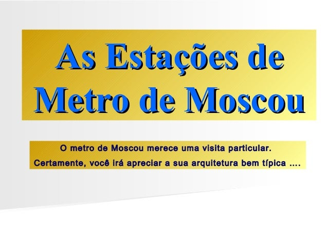 AAss EEssttaaççõõeess ddee  MMeettrroo ddee MMoossccoouu  O metro de Moscou merece uma visita particular.  Certamente, voc...