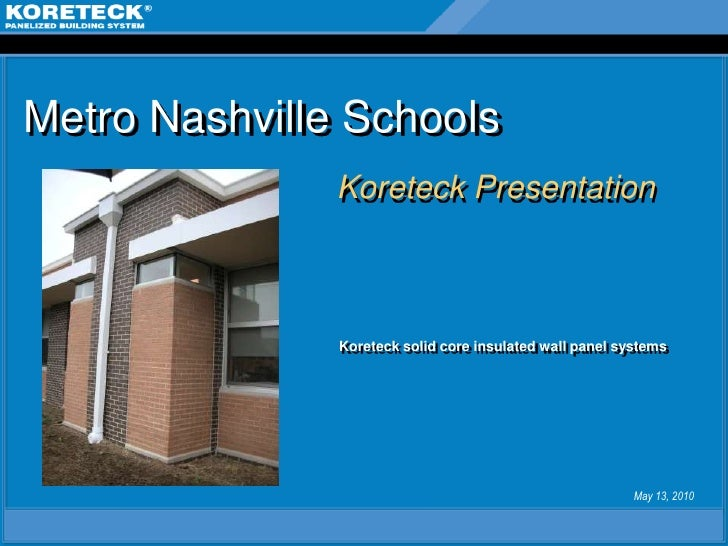 Metro Nashville Schools                Koreteck Presentation                   Koreteck solid core insulated wall panel sy...