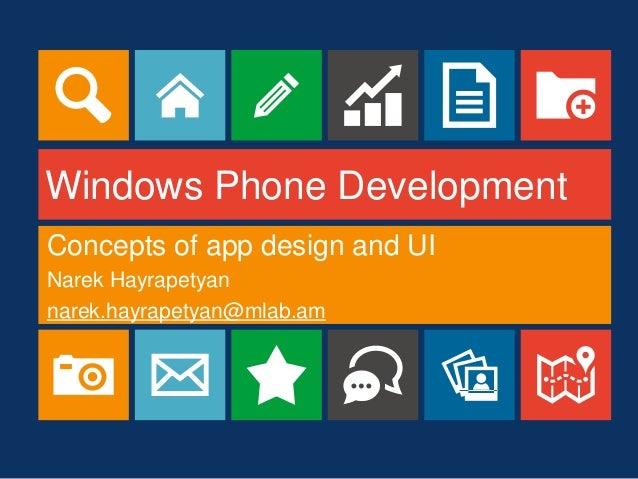 Windows Phone Development Concepts of app design and UI Narek Hayrapetyan narek.hayrapetyan@mlab.am