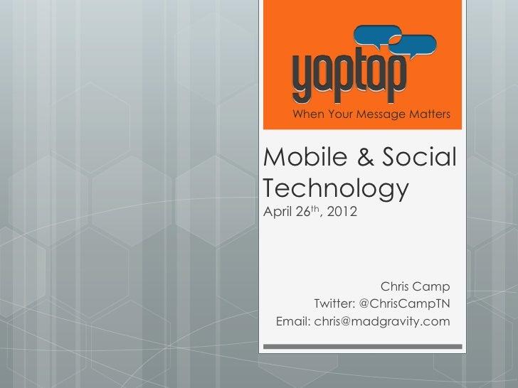 When Your Message MattersMobile & SocialTechnologyApril 26th, 2012                    Chris Camp         Twitter: @ChrisCa...