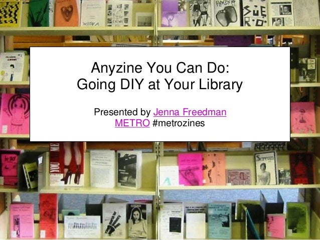 Anyzine You Can Do: Going DIY at Your Library Presented by Jenna Freedman METRO #metrozines