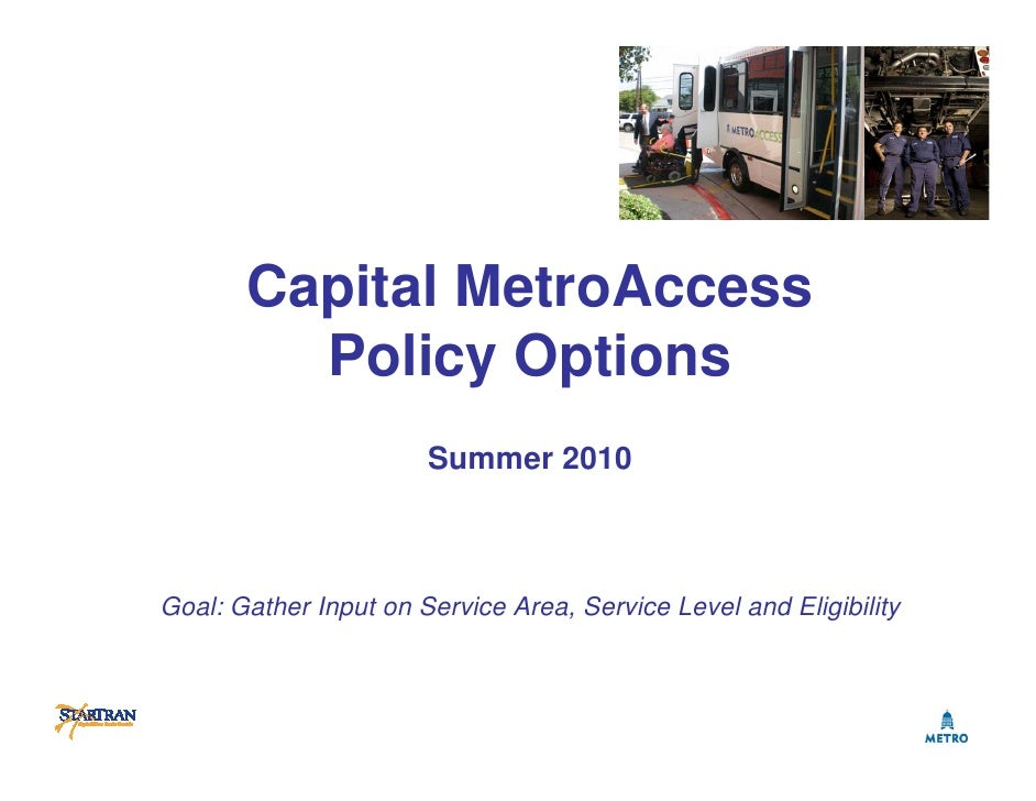 Capital MetroAccess          Policy Options                        Summer 2010    Goal: Gather Input on Service Area, Serv...